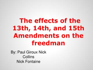The effects of the 13th, 14th, and 15th Amendments on the freedman