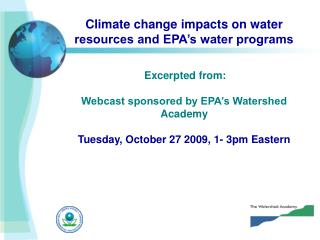 Climate change impacts on water resources and EPA's water programs  Excerpted from: Webcast sponsored by EPA's Water