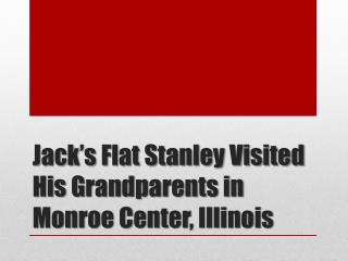 Jack's Flat Stanley Visited His Grandparents in Monroe Center, Illinois