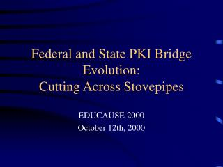 Federal and State PKI Bridge Evolution:  Cutting Across Stovepipes