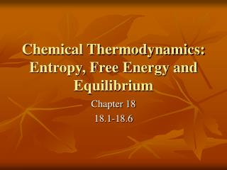 Chemical Thermodynamics: Entropy, Free Energy and Equilibrium