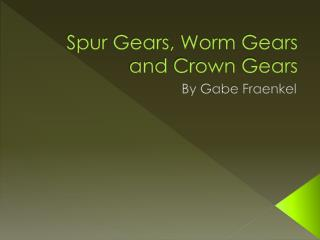 Spur Gears, Worm Gears and Crown Gears