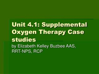 Unit 4.1: Supplemental Oxygen Therapy Case studies