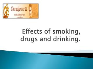 Effects  of smoking,  drugs  and  drinking .