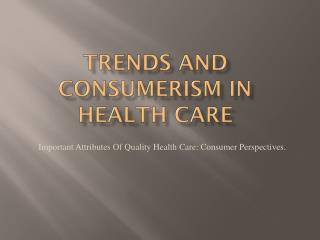 Trends and Consumerism in Health Care