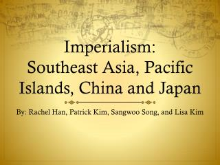 Imperialism: Southeast Asia, Pacific Islands, China and Japan