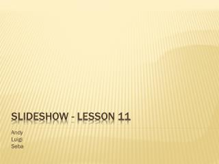 Slideshow - lesson 11