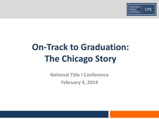 On-Track  to Graduation:  The  Chicago  Story
