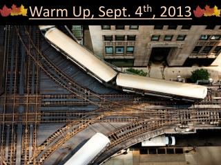 Warm Up, Sept.  4 th ,  2013
