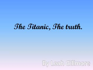 The Titanic, The truth.