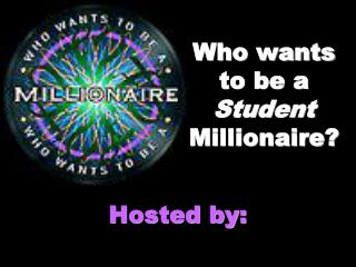 Who wants to be a  Student  Millionaire?