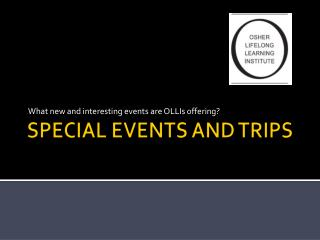 SPECIAL EVENTS AND TRIPS