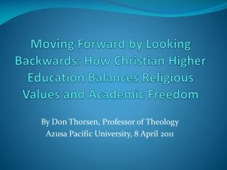 By Don Thorsen, Professor of Theology Azusa Pacific University, 8 April 2011