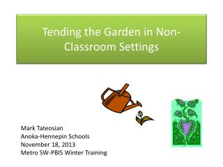 Tending the Garden in Non-Classroom Settings