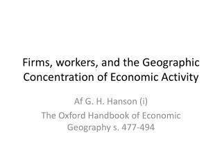 Firms ,  workers , and the  Geographic Concentration  of  Economic Activity