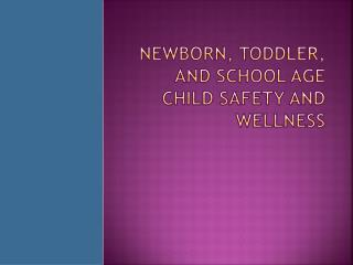 Newborn, Toddler, and School age child safety and wellness