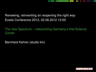 Renewing, reinventing an reopening the right way Ecsite Conference 2012, 02.06.2012 12:00