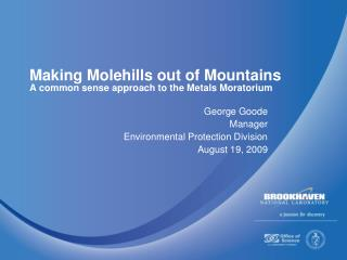 Making Molehills out of Mountains A common sense approach to the Metals Moratorium