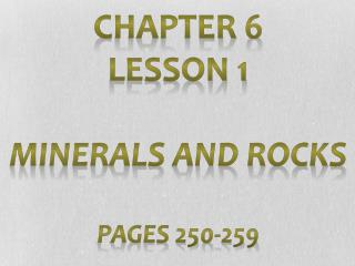 Chapter 6 Lesson 1 Minerals and Rocks Pages 250-259