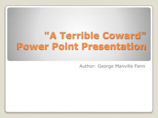 """A Terrible Coward"" Power Point Presentation"