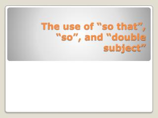 """The use of """" so that """", """" so """", and """" double subject """""""