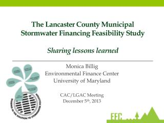 The Lancaster County Municipal Stormwater Financing Feasibility Study Sharing lessons learned