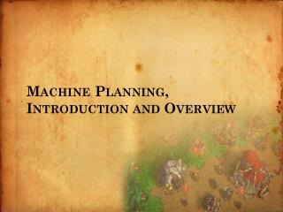 Machine Planning, Introduction and  Overview