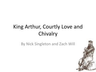 King Arthur, Courtly Love and Chivalry