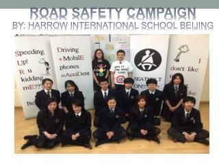 ROAD SAFETY CAMPAIGN BY: HARROW  INTERNATIONAL SCHOOL BEIJING