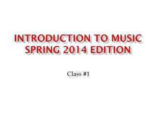 Introduction to Music Spring 2014 Edition