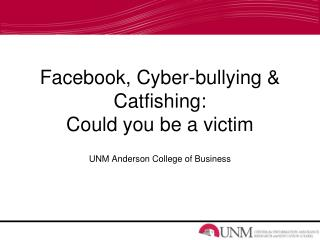 Facebook, Cyber-bullying & Catfishing:  Could you be a victim