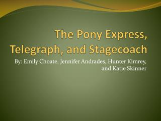 The Pony Express, Telegraph, and Stagecoach