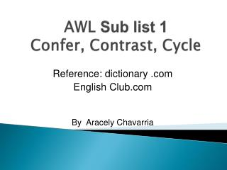 AWL  Sub list 1 Confer, Contrast, Cycle