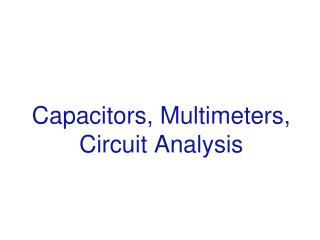 Capacitors, Multimeters, Circuit Analysis
