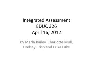 Integrated Assessment EDUC 326 April 16, 2012