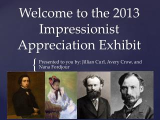 Welcome to the 2013 Impressionist Appreciation Exhibit