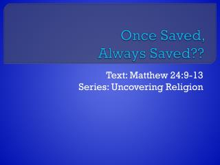 Once Saved,  Always Saved??