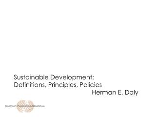 Sustainable Development:  Definitions, Principles, Policies 				Herman E. Daly