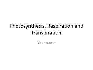 Photosynthesis, Respiration and transpiration