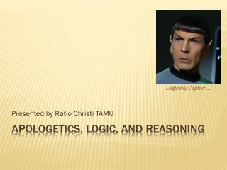 Apologetics, Logic ,  And reasoning