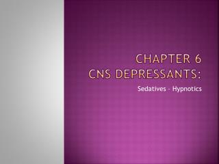 Chapter 6 CNS Depressants: