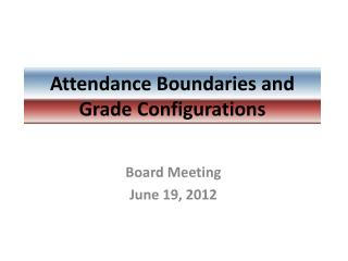 Attendance Boundaries and Grade Configurations