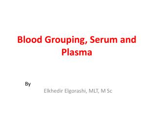 Blood Grouping, Serum and Plasma