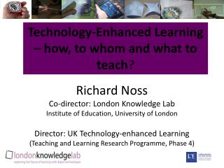 Technology-Enhanced Learning – how, to whom and what to teach ?