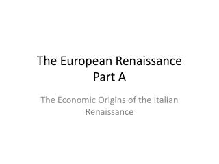 The European Renaissance Part A