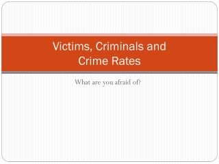 Victims, Criminals and  Crime Rates