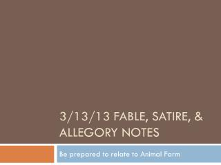 3/13/13 Fable, Satire, & Allegory Notes