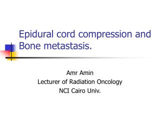 Epidural cord compression and Bone metastasis.