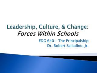 Leadership, Culture, & Change:  Forces Within Schools