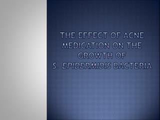 The Effect of Acne Medication on the Growth of  S.  Epidermidis bacteria